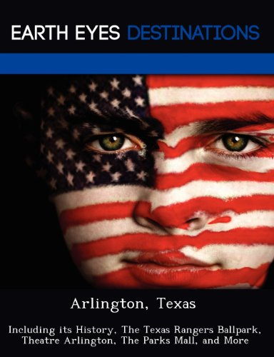 Arlington, Texas: Including its History, The Texas Rangers Ballpark, Theatre Arlington, The Parks Mall, and - Rangers Texas Ballpark Arlington