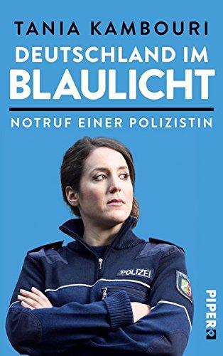 Deutschland im Blaulicht: Notruf einer Polizistin Broschiert – 5. Oktober 2015 Tania Kambouri Piper Paperback 3492060242 Öffentliche Verwaltung