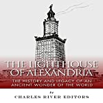 The Lighthouse of Alexandria: The History and Legacy of an Ancient Wonder of the World |  Charles River Editors