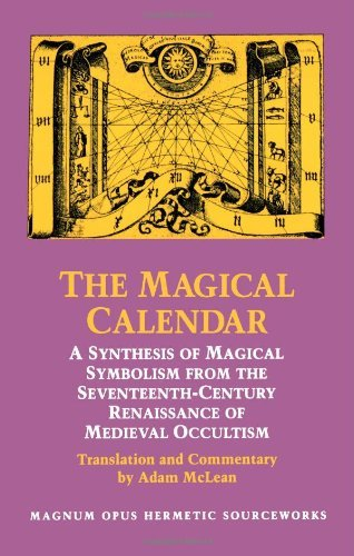 The Magical Calendar: A Synthesis of Magial Symbolism from the Seventeenth-Century Renaissance of Medieval Occultism (Magnum Opus Hermetic Sourceworks Series: N) Paperback - January 1, 2008