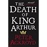 The Death of King Arthur: The Immortal Legend (Penguin Hardback Classics)by Peter Ackroyd
