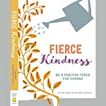 Fierce Kindness: Be a Positive Force for Change | Melanie Salvatore-August