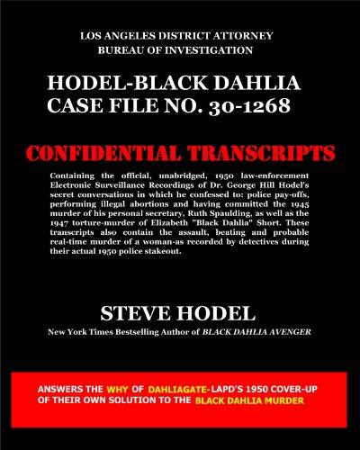Hodel-BlackDahlia Case File No. 30-1268: Containing the official, unabridged, 1950 law-enforcement Electronic Surveillance Recordings of Dr. George Hill Hodel