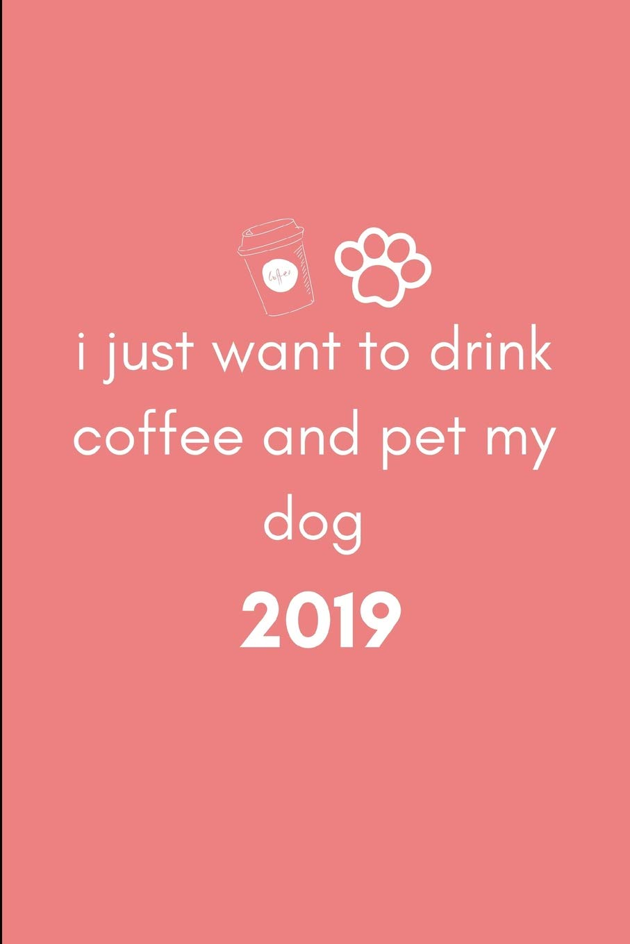 I Just Want to Drink Coffee and Pet My Dog 2019: Cute Week ...
