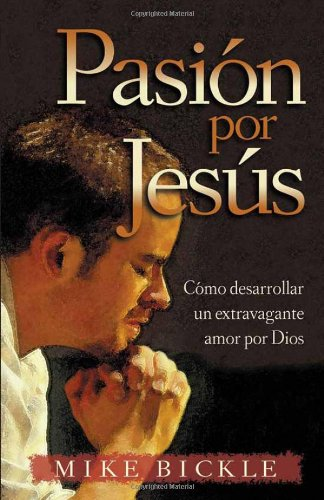 Passion For Jesus = Passion for Jesus (Spanish Edition) [Mike Bickle] (Tapa Blanda)