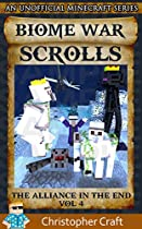 The Biome Wars: (unofficial Minecraft Books) Fast Paced And Exciting Saga: The Alliance In The End (the Biome War Scrolls Book 4)