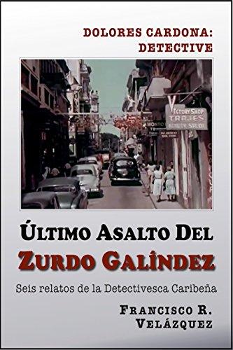 Ultimo Asalto Del Zurdo Galíndez: Seis relatos de la Detectivesca Caribeña (Spanish Edition)