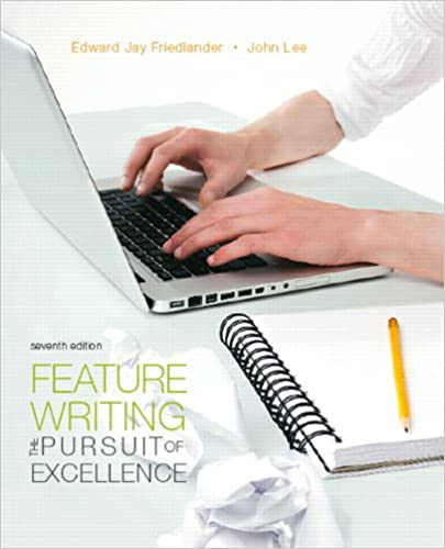 Feature Writing The Pursuit Of Excellence 7th Edition Mysearchlab Series For Communication Edward Jay Friedlander John D Lee 9780205747801