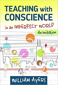 Teaching with Conscience in an Imperfect World: An Invitation (Teaching for Social Justice) by William Ayers (2016-04-08)