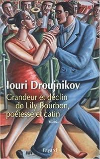 Grandeur et déclin de Lily Bourbon, poétesse et catin  : roman