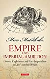 img - for Empire and Imperial Ambition: Liberty, Englishness and Anti-Imperialism in Late Victorian Britain (Library of Victorian Studies) book / textbook / text book