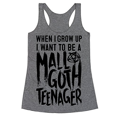 LookHUMAN I Want to Be A Mall Goth Teenager Small Heathered Gray Women's Racerback Tank