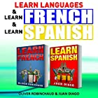 Learn Languages & Learn French & Learn Spanish: Language Learning Course!: 3 Books in 1 Hörbuch von Wayne Chung, Oliver Robichaud, Juan Diago Gesprochen von: John Fiore