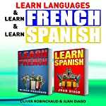 Learn Languages & Learn French & Learn Spanish: Language Learning Course!: 3 Books in 1 | Wayne Chung,Oliver Robichaud,Juan Diago