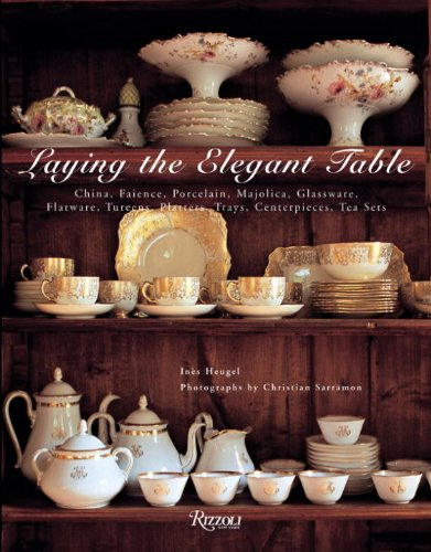 - Laying The Elegant Table: China, Faience, Porcelain, Majolica, Glassware, Flatware, Tureens, Platters, Trays, Centerpieces, Tea Sets