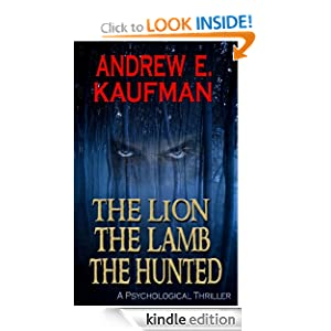 The Lion, the Lamb, the Hunted: A Psychological Thriller Andrew E. Kaufman