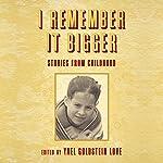I Remember It Bigger: Stories from Childhood | Clark Blaise,Miranda Beverly,Katherine Vaz,Dana Kletter,Cam Terwilliger