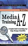 Media Training A-Z, T. J. Walker, 1932642366