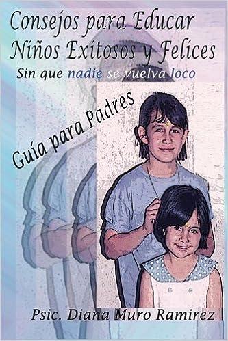 Téléchargement de livres audio sur ipod Consejos para Educar Niños Exitosos y Felices, Sin que Nadie se Vuelva Loco (Spanish Edition) CHM B00CF0G5RK
