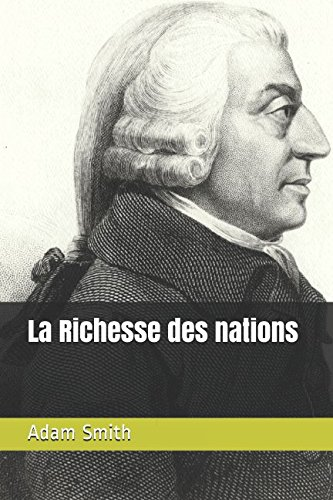 La Richesse des nations Broché – 13 avril 2018 Adam Smith Independently published 1980824924 Political Science / Essays