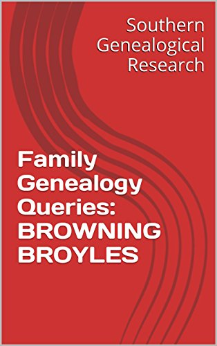 Family Genealogy Queries: BROWNING BROYLES (Southern Genealogical Research)