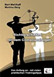 Richtig schießen mit dem Compoundbogen: Von Anfang an - mit vielen praktischen Trainingstipps