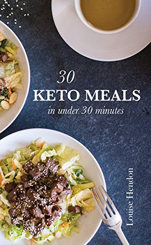 30 Keto Meals in Under 30 Minutes: A Ketogenic Cookbook Filled With 40+ Quick and Easy Recipes by Louise Hendon