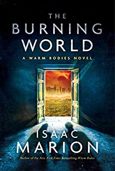 The Burning World: A Warm Bodies Novel (The Warm Bodies Series Book 2) by [Marion, Isaac]
