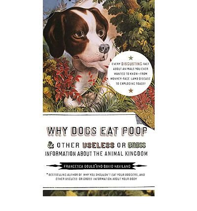 Why Dogs Eat Poop & Other Useless or Gross Information about the Animal Kingdom (Paperback) - Common
