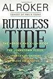 img - for Ruthless Tide: The Heroes and Villains of the Johnstown Flood, America's Astonishing Gilded Age Disaster book / textbook / text book