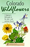 img - for Colorado Wildflowers: A Beginner's Field Guide to the State's Most Common Flowers (Interpreting the Great Outdoors) book / textbook / text book