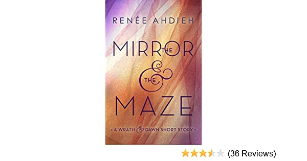 Amazon The Mirror Maze A Wrath Dawn Short Story And EBook Renee Ahdieh Kindle Store