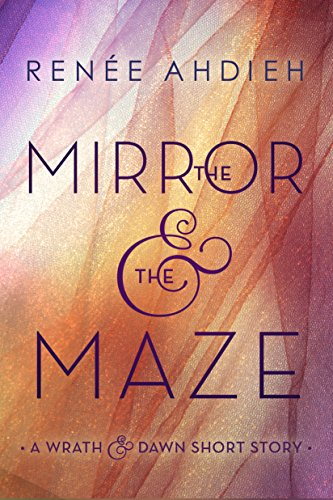 The Mirror & the Maze: A Wrath & the Dawn Short Story (The Wrath and the Dawn) (The Rose And The Dagger By Renee Ahdieh)