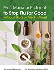img - for Prof. Mansour Protocol to Stop Flu for Good without Shots or Medications!: First Fl Natural Patent-Pending Permanent Cure Uncovered (Health Books Series Book 2) book / textbook / text book