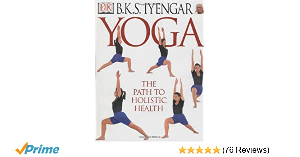 Yoga: THE PATH TO HOLISTIC HEALTH: B.K.S. Iyengar ...