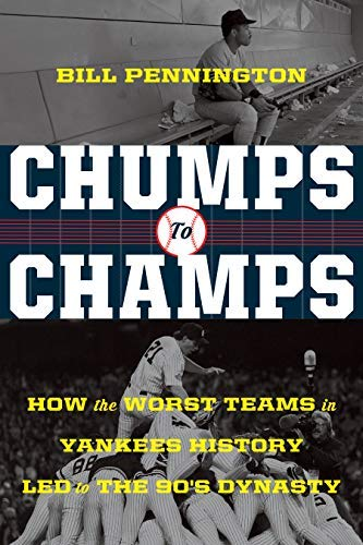 Chumps to Champs: How the Worst Teams in Yankees History Led to the '90s ()
