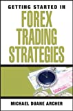 Getting Started in Forex Trading Strategies, Michael D. Archer and Michael Duane Archer, 0470073926