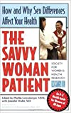 The Savvy Woman Patient: How and Why Your Sex Matters to Your Health (Capital Savvy)