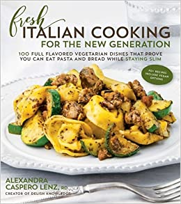 Fresh italian cooking for the new generation 100 full flavored fresh italian cooking for the new generation 100 full flavored vegetarian dishes that prove you can stay slim while eating pasta and bread alexandra forumfinder Choice Image