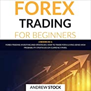 Forex Trading for Beginners: This Book Includes: Forex Trading Investing and Strategies. How to Trade for a Li