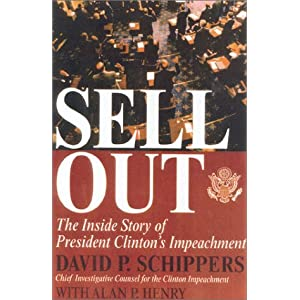 Sellout: The Inside Story of President Clinton's Impeachment David P. Schippers and Alan P. Henry