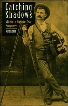 Descargar Para Utorrent Catching Shadows: A Directory Of Nineteenth-century Texas Photographers Buscador De Epub