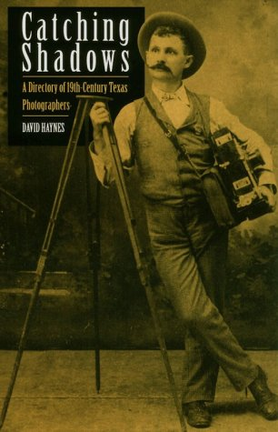Catching Shadows: A Directory of Nineteenth-Century Texas Photographers