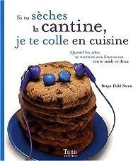 Si tu sèches la cantines, je te colle en cuisine : Quand les ados se mettent aux fourneaux entre midi et deux par Birgit Dahl-Stern