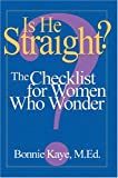Is He Straight : A Checklist for Women Who Wonder
