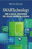 SMARTechnology. Crm & Digital Innovation per creare valore in azienda: Crm & Digital Innovation per creare valore in azienda (Italian Edition)