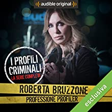Roberta Bruzzone: Professione Profiler - I profili criminali Audiobook by Roberta Bruzzone Narrated by Roberta Bruzzone