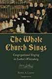 The Whole Church Sings: Congregational Singing in Luther's Wittenberg (Calvin Institute of Christian Worship Liturgical Studies)