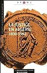 La justice en Algérie 1830-1962. N.16 par Association française pour l'histoire de la justice