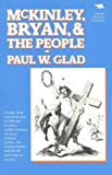 McKinley, Bryan, and the People, Paul W. Glad, 0929587499